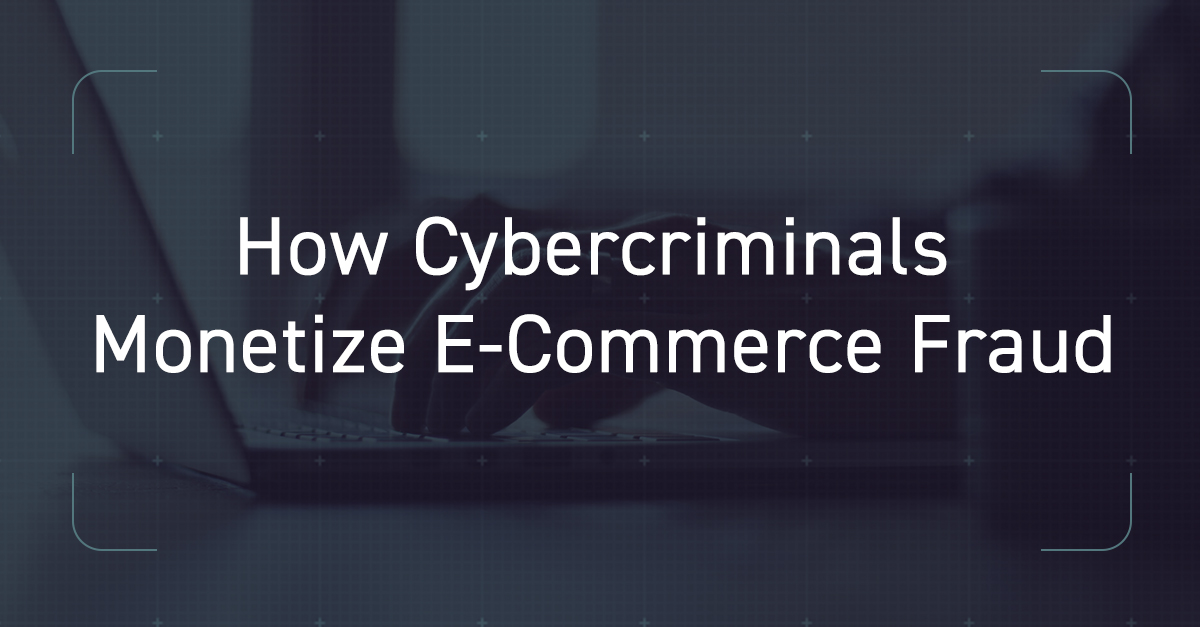 How Cybercriminals Monetize Ecommerce Fraud