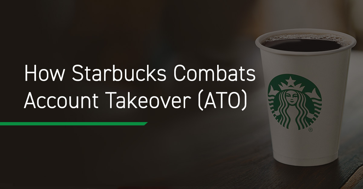 How Starbucks Combats Account Takeover (ATO)